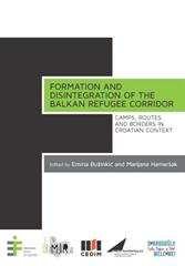 Formation and Disintegration of the Balkan Refugee Corridor: Camps, Routes and Borders in Croatian Context