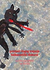 Polutani dugog trajanja: balkanistički diskursi
