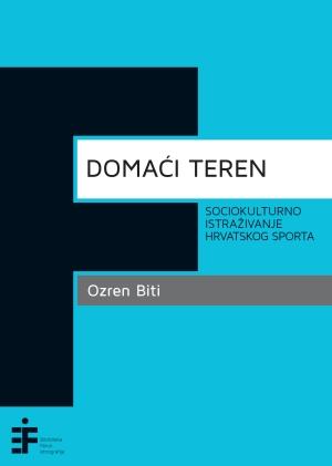 Domaći teren: sociokulturno istraživanje hrvatskog sporta