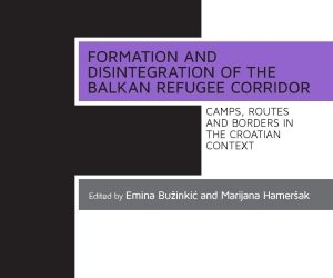 Formation and Disintegration of the Balkan Refugee Corridor: Camps, Routes and Borders in the Croatian Context