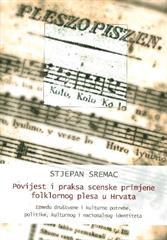 Povijest i praksa scenske primjene folklornog plesa u Hrvata: Između društvene i kulturne potrebe, politike, kulturnog i nacionalnog identiteta